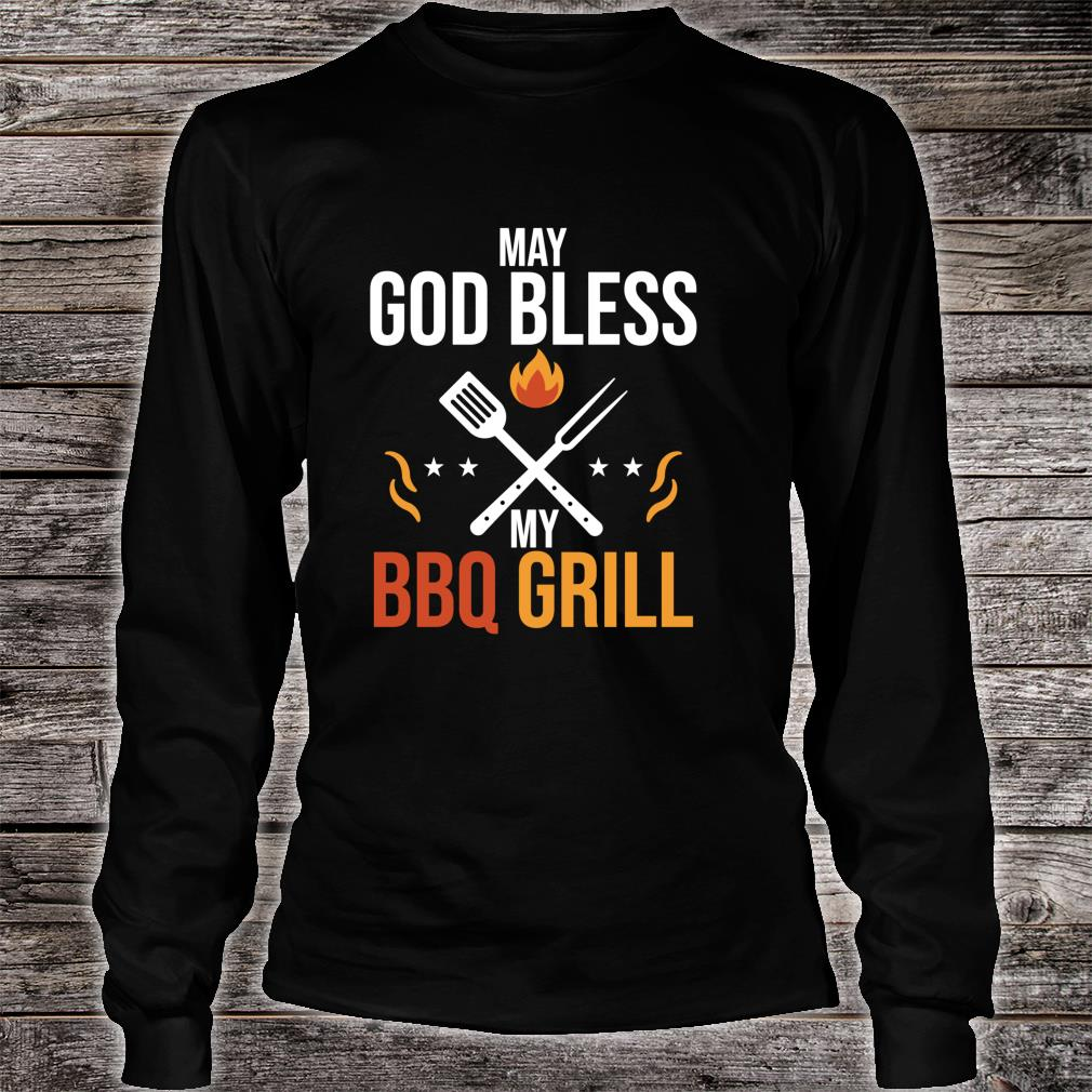 Funny May God Bless My BBQ Grill Barbeque Quote Shirt long sleeved