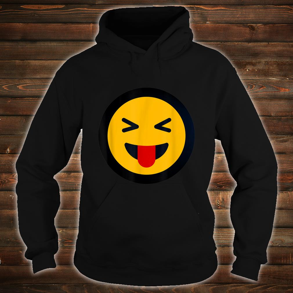 Funny Sarcastic Face With Stuck Out Tongue and Winking Eye Shirt hoodie
