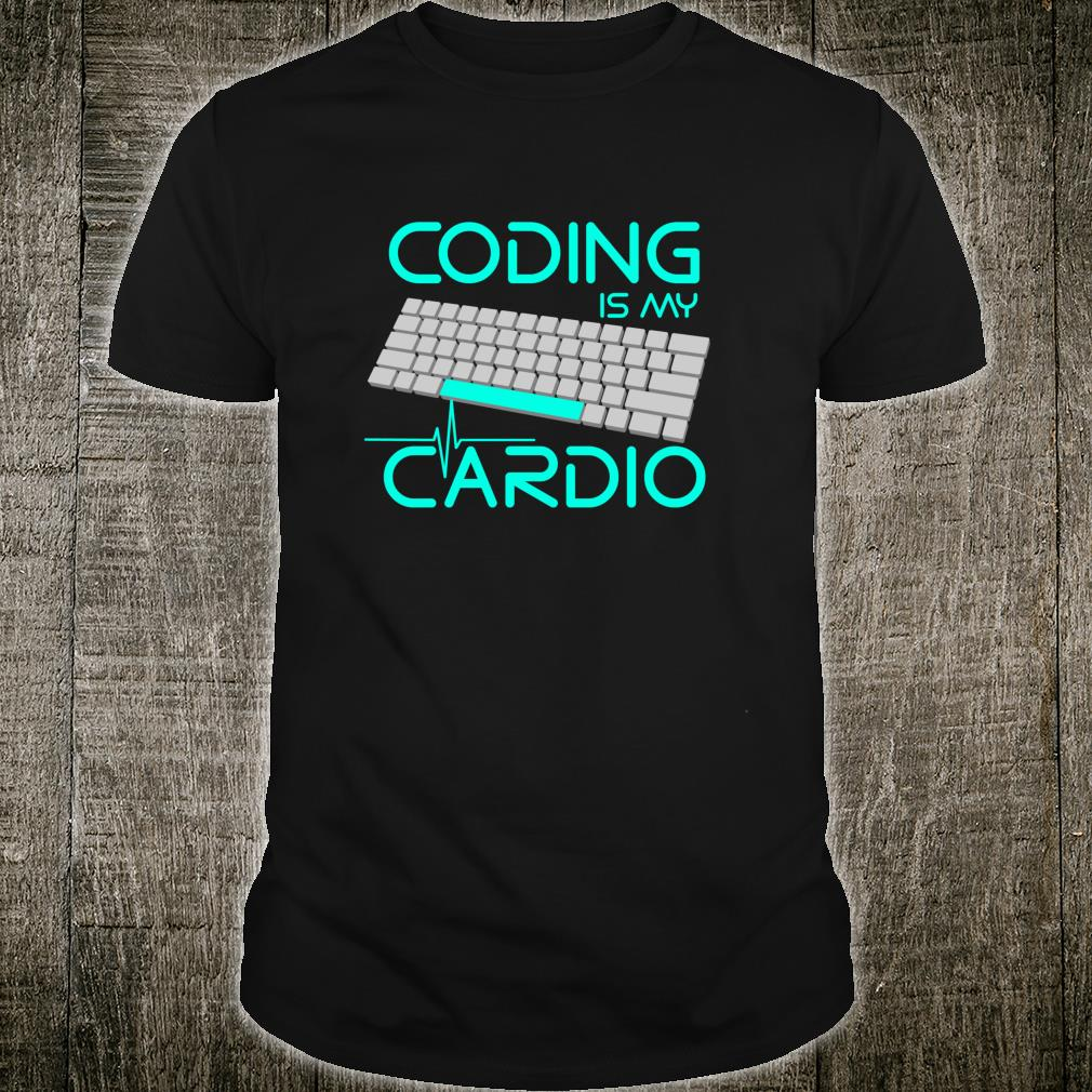 Funny Software Engineer Coding Is My Cardio Shirt