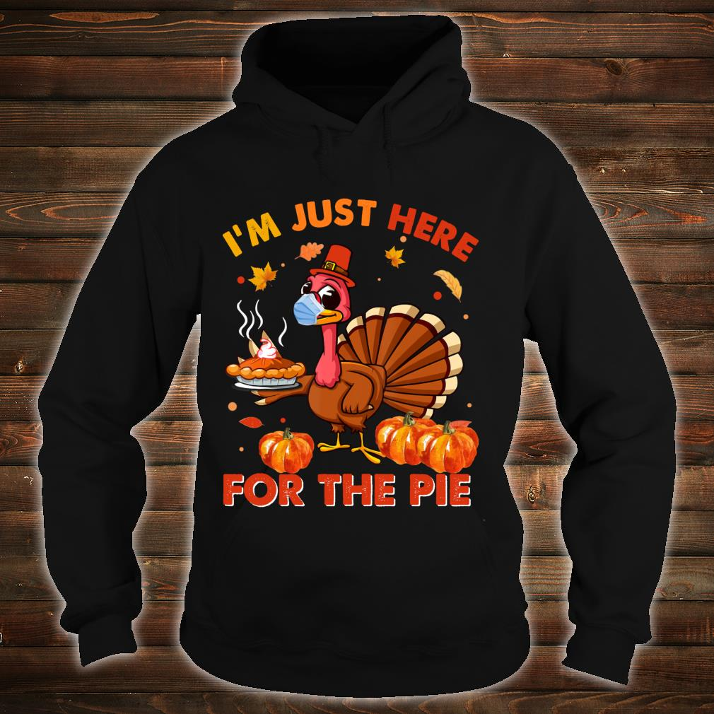 Funny Thanksgiving Turkey Mask I'm Just Here For The Pie Shirt hoodie