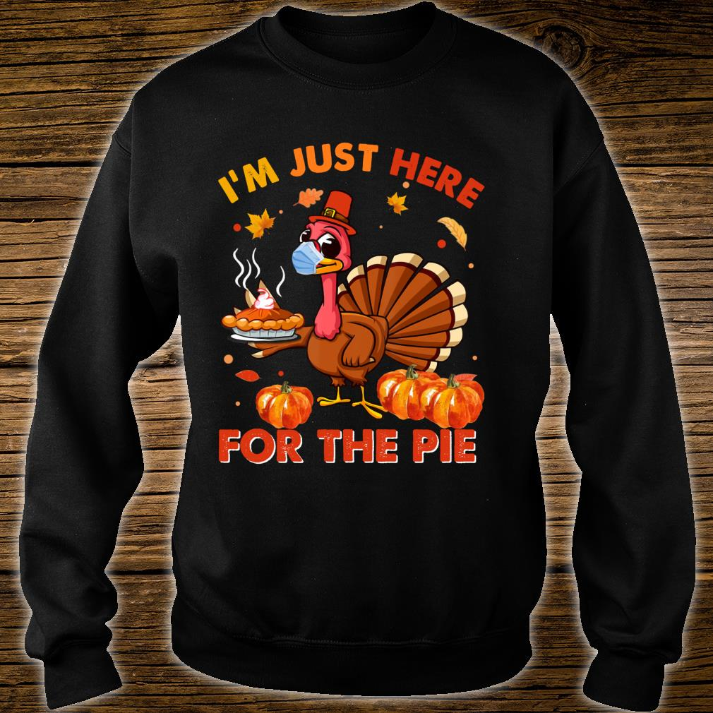 Funny Thanksgiving Turkey Mask I'm Just Here For The Pie Shirt sweater
