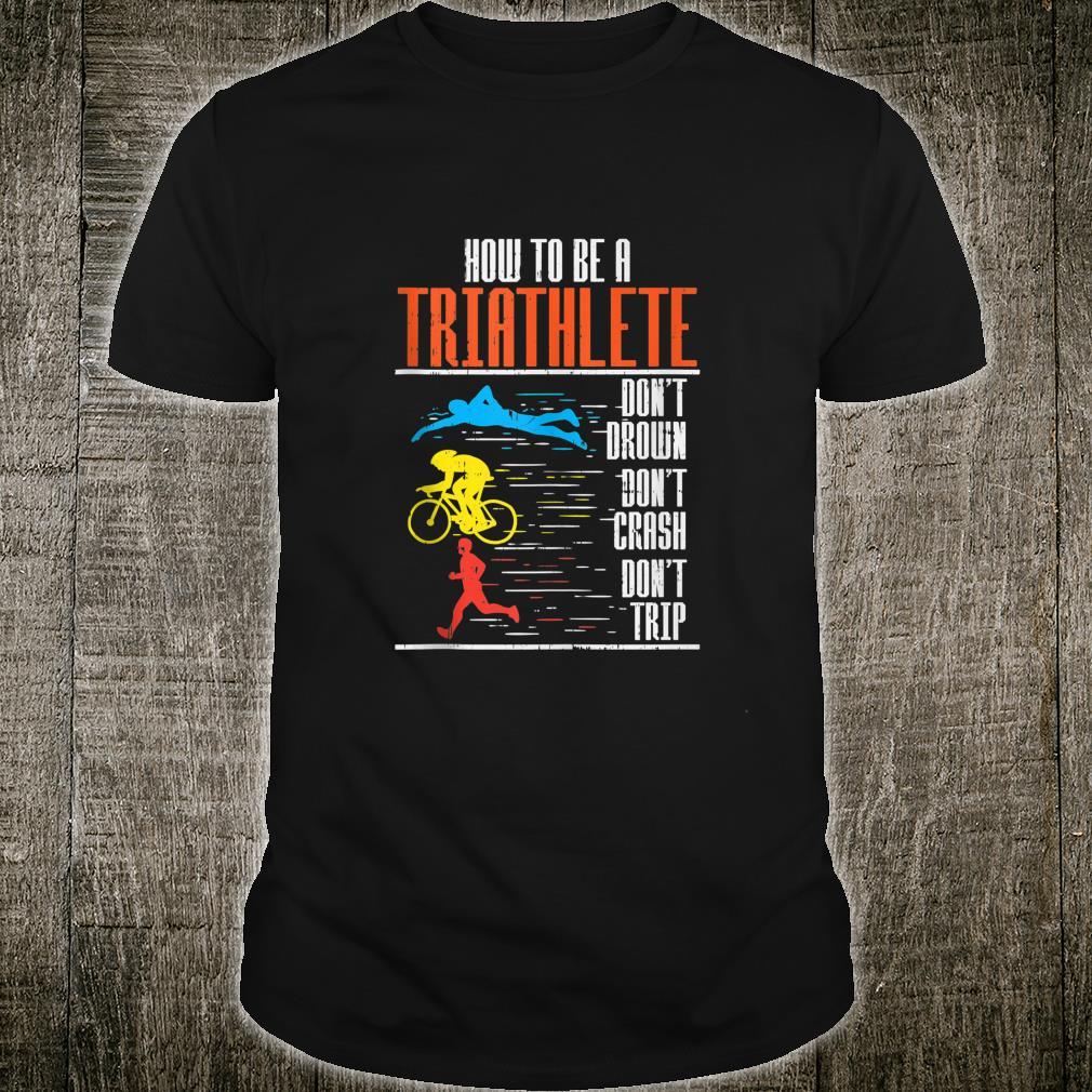 Funny Triathlon Swimming Cycling Running Triathletes Shirt