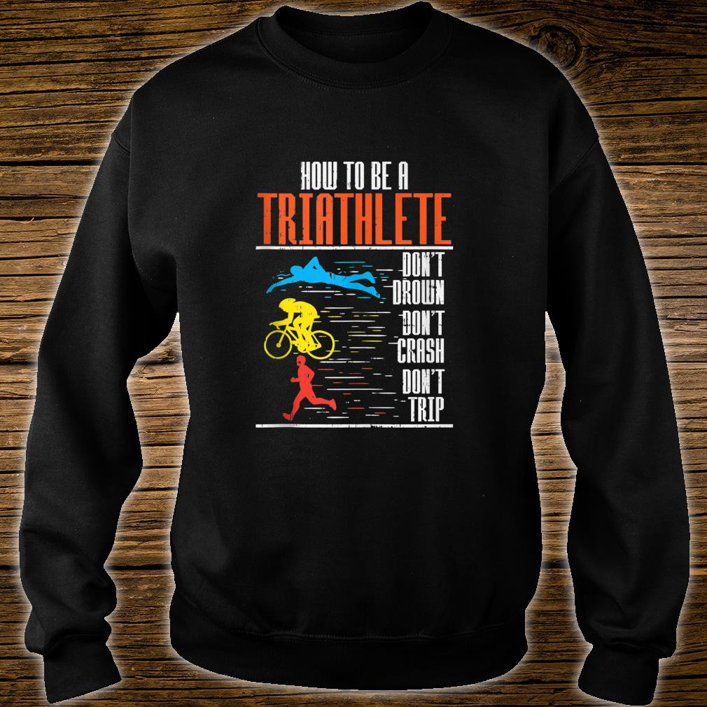 Funny Triathlon Swimming Cycling Running Triathletes Shirt sweater