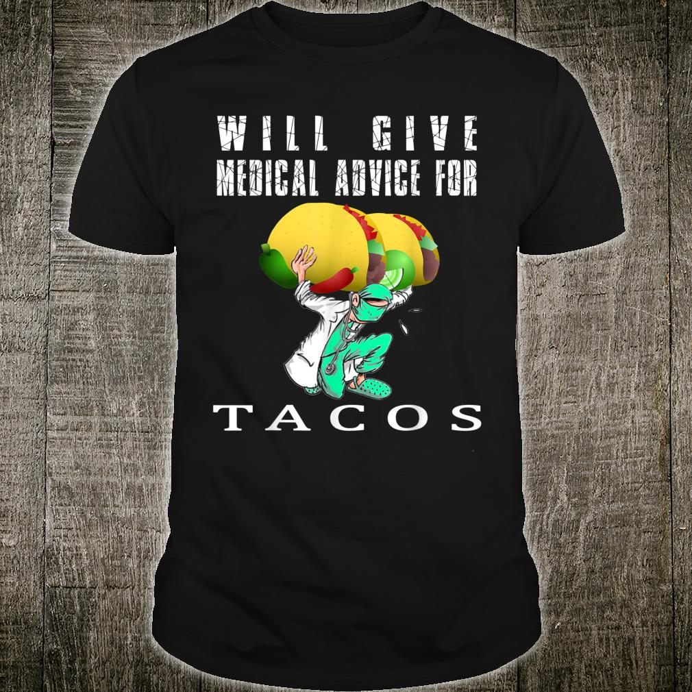 Funny, nurse, doctor, will give advice for tacos Shirt