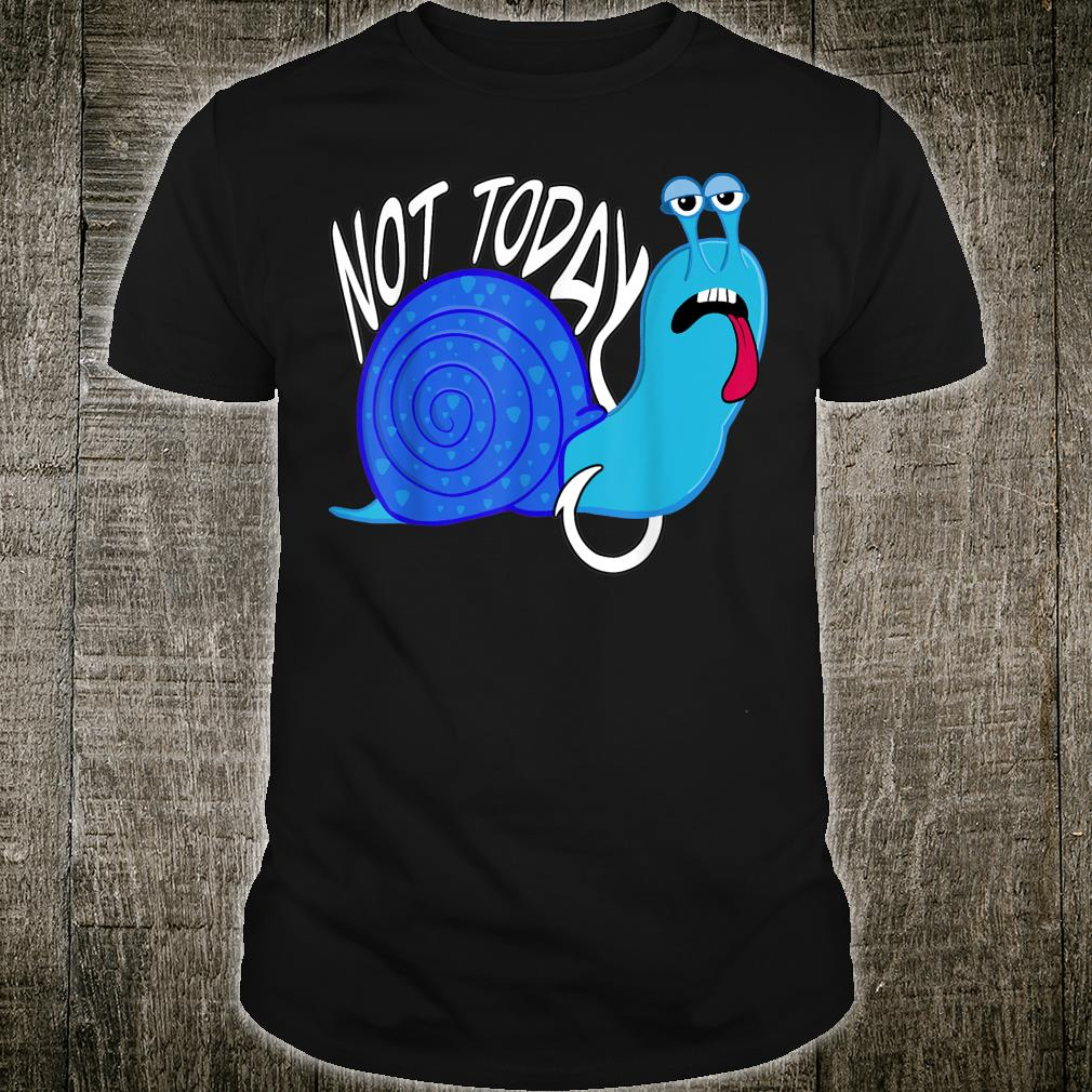 Funny snail not today Shirt