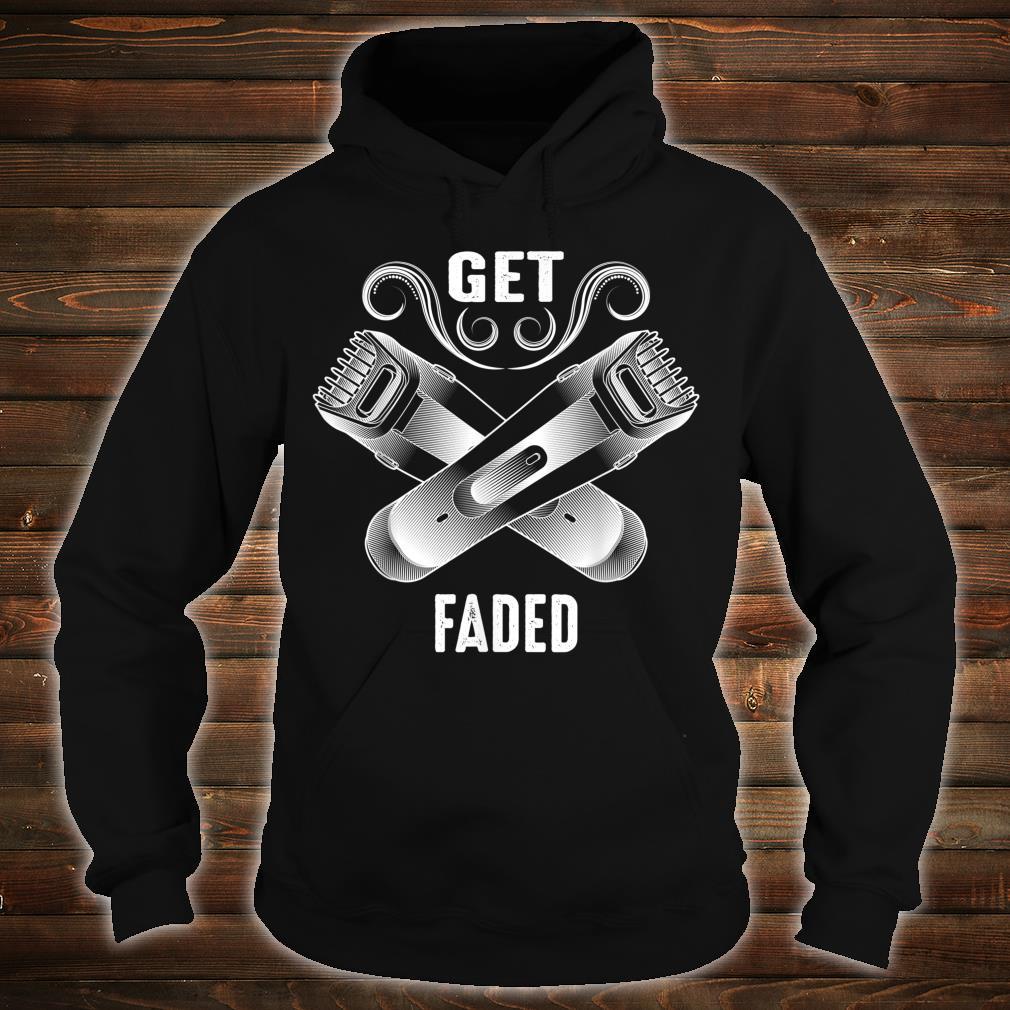 Get Faded Cool Master Barber Hairdresser Fade Gag Shirt hoodie