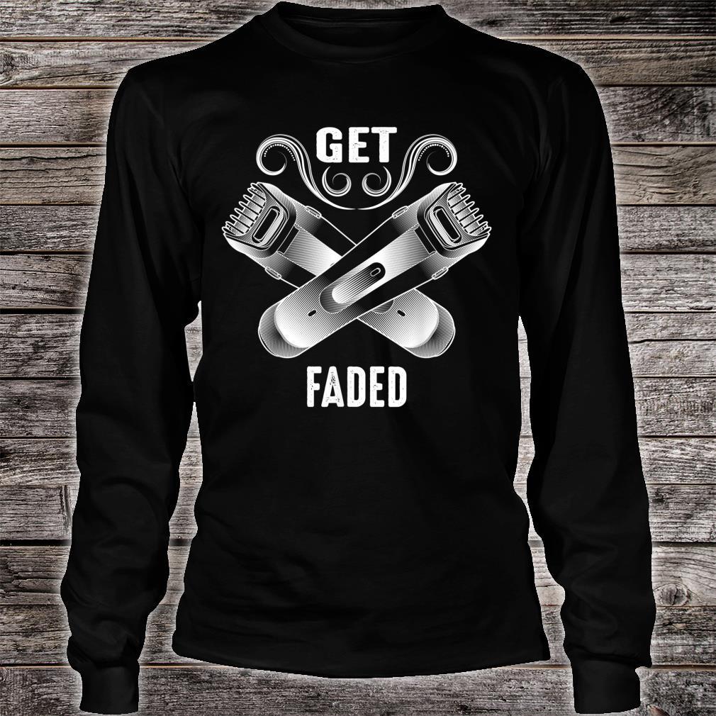 Get Faded Cool Master Barber Hairdresser Fade Gag Shirt long sleeved