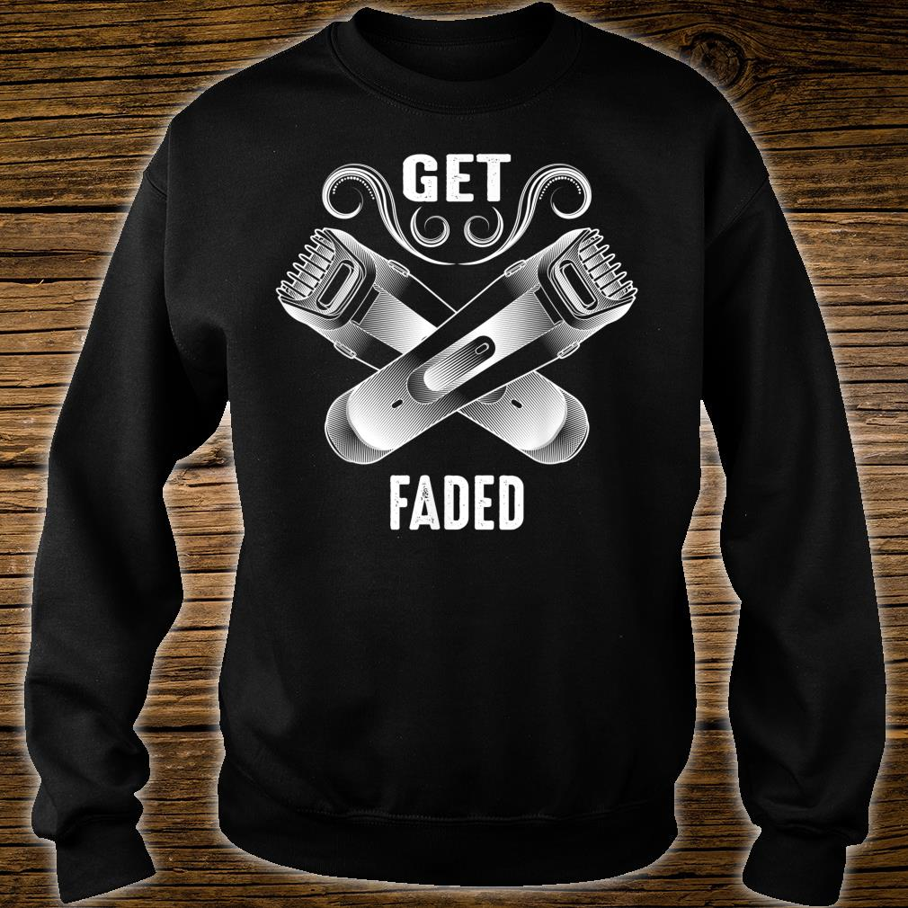 Get Faded Cool Master Barber Hairdresser Fade Gag Shirt sweater