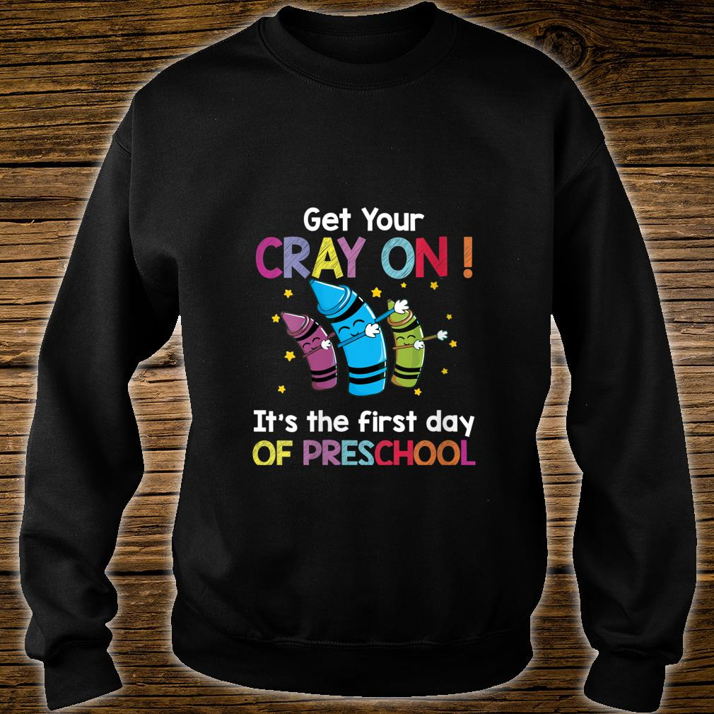 Get your crayon it's first day of preschool back to school Shirt sweater