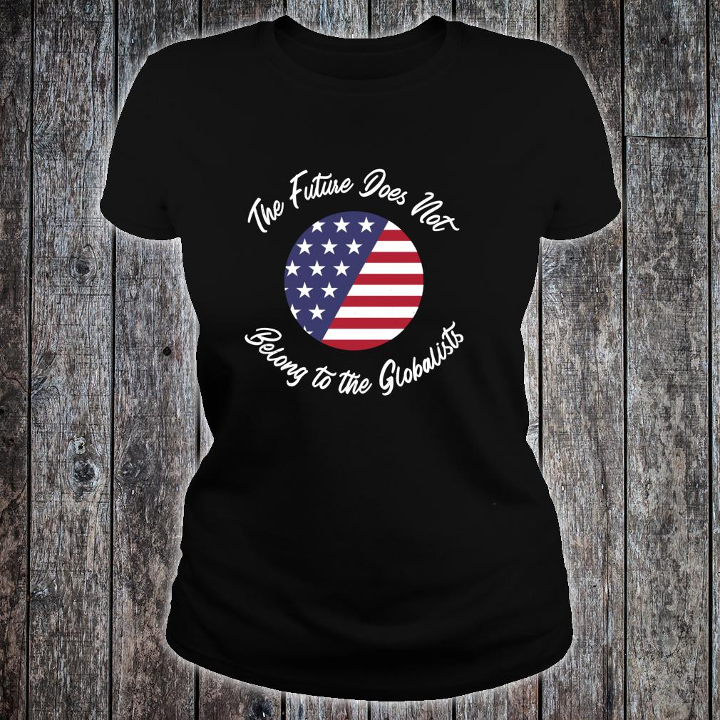 Grunge The Future Does Not belong to the Globalists Shirt ladies tee