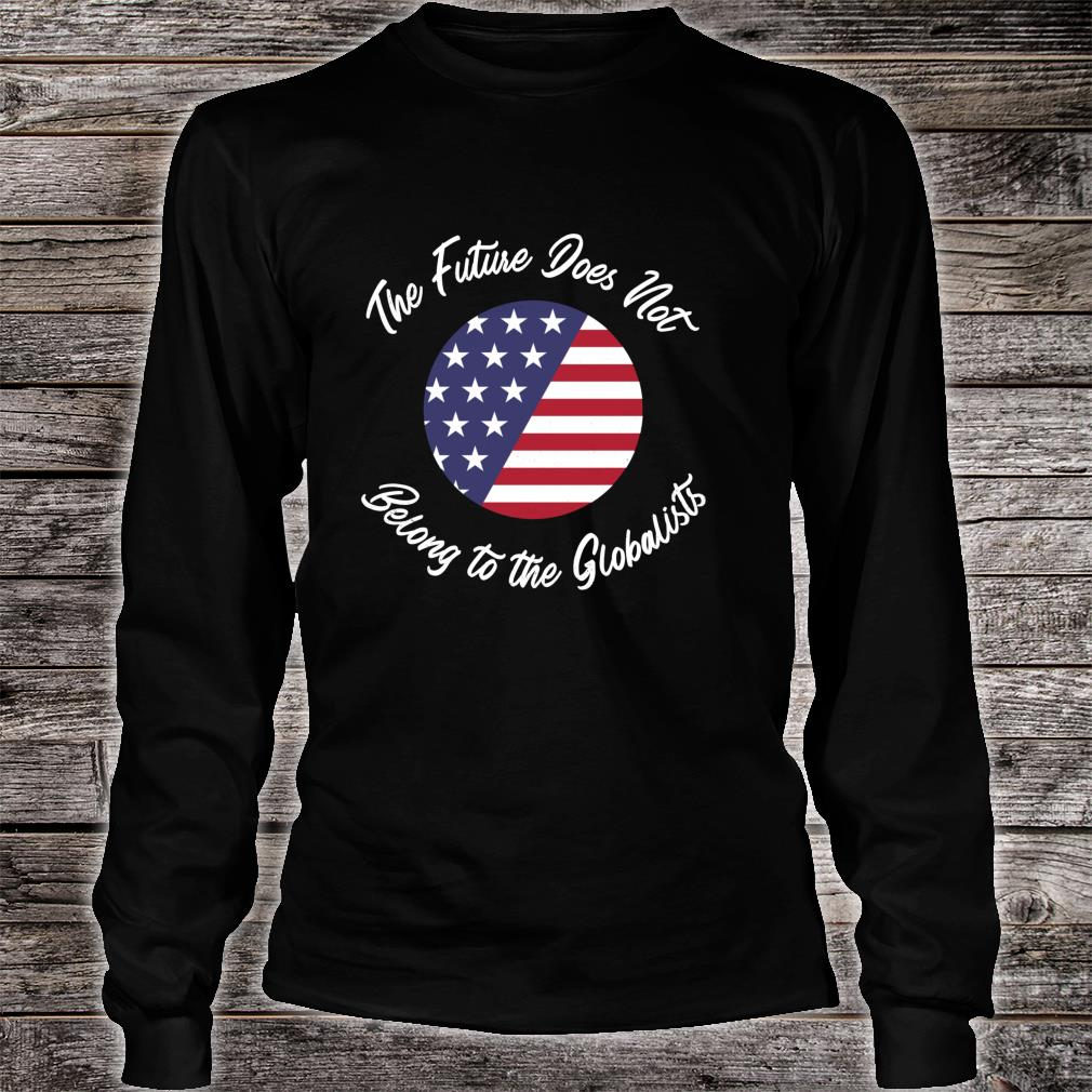 Grunge The Future Does Not belong to the Globalists Shirt long sleeved