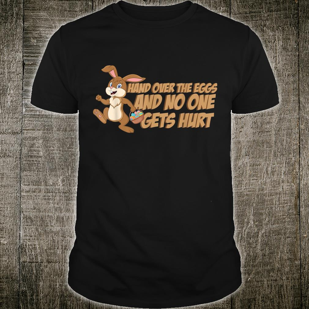 Hand Over The Eggs and No One Gets Hurt Easter Fun Shirt