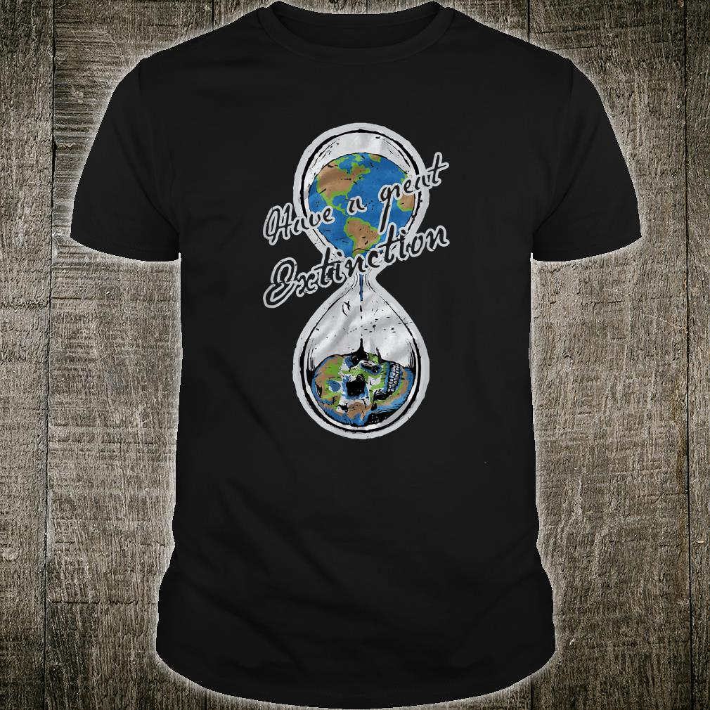 Have A Great Extinction Earth Day Shirt