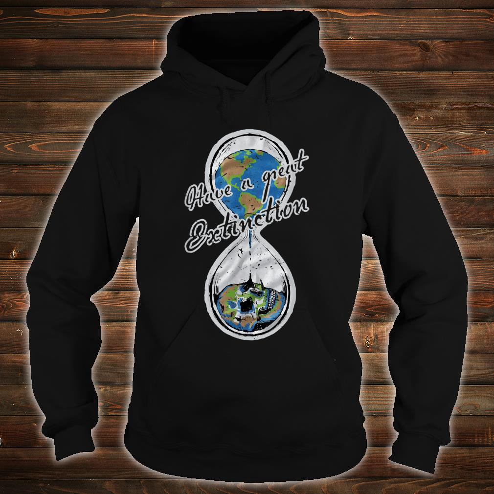 Have A Great Extinction Earth Day Shirt hoodie