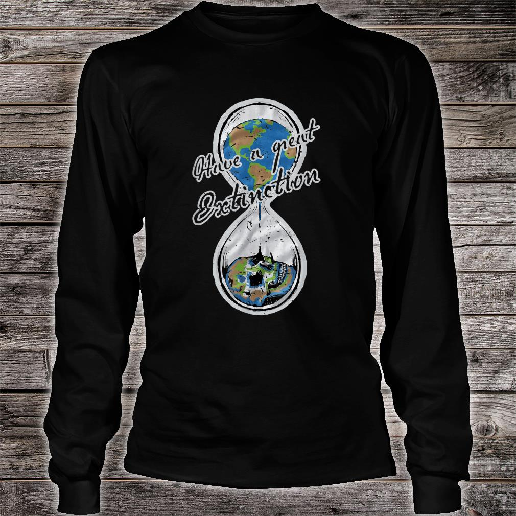 Have A Great Extinction Earth Day Shirt long sleeved