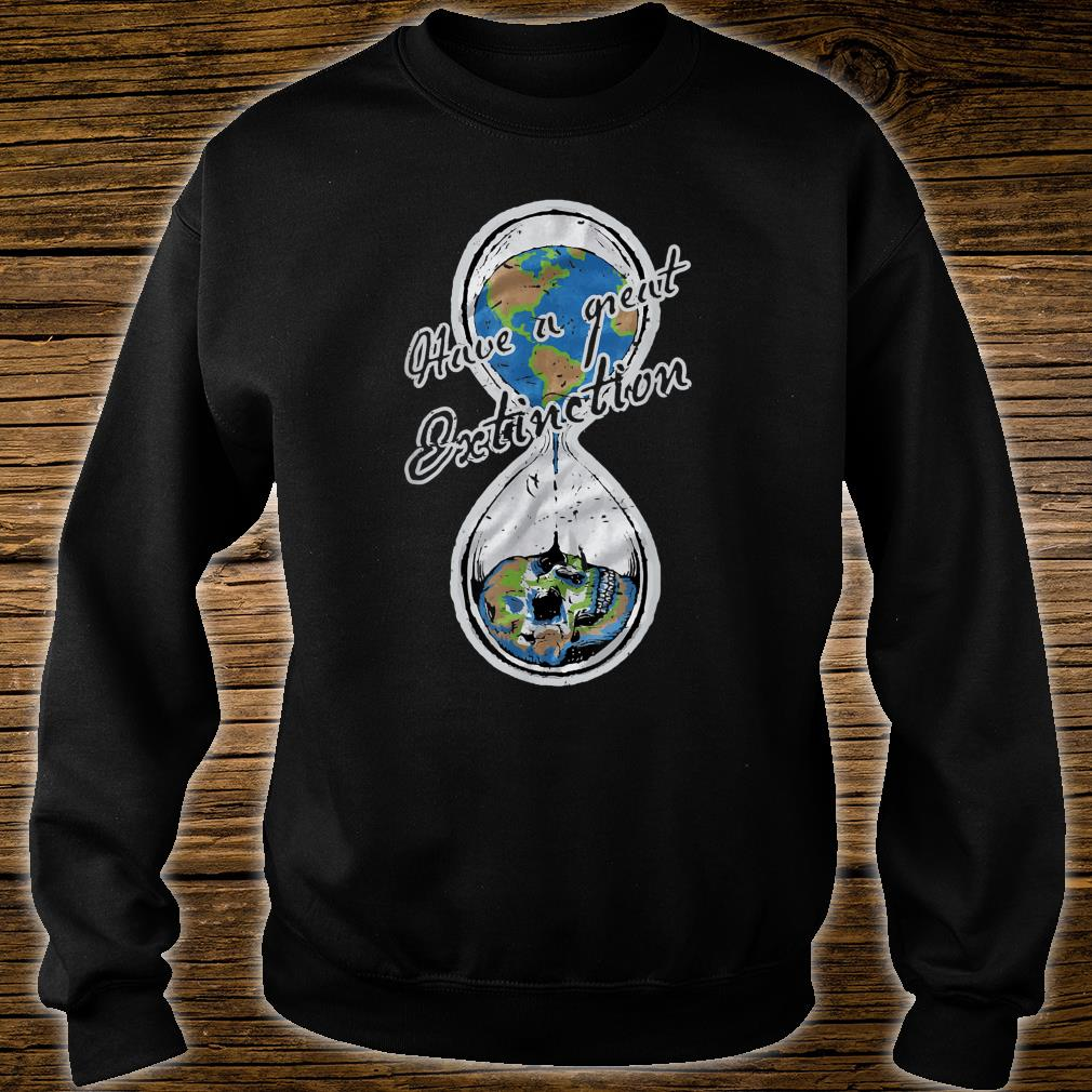 Have A Great Extinction Earth Day Shirt sweater