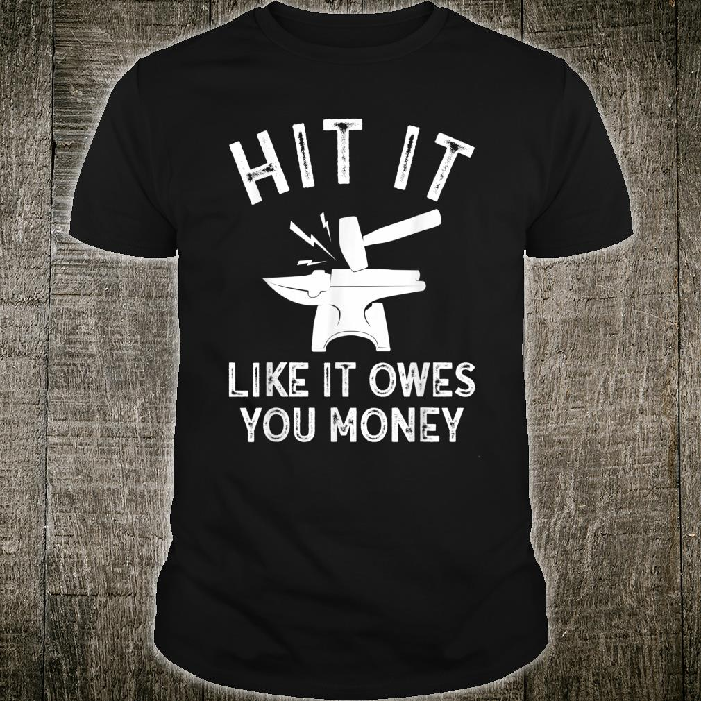 Hit It Hammer And Anvil Blacksmith Shirt