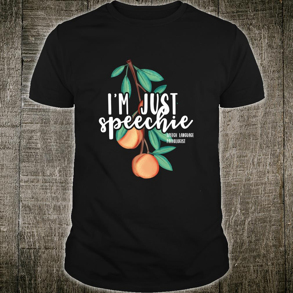 I Am Just Speechie Speech Language Therapy Pathology Shirt