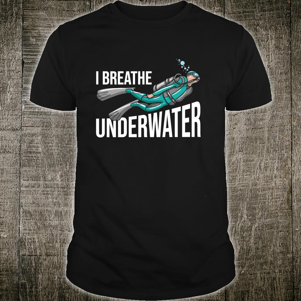I Breathe Underwater Scuba Diving Diver Shirt