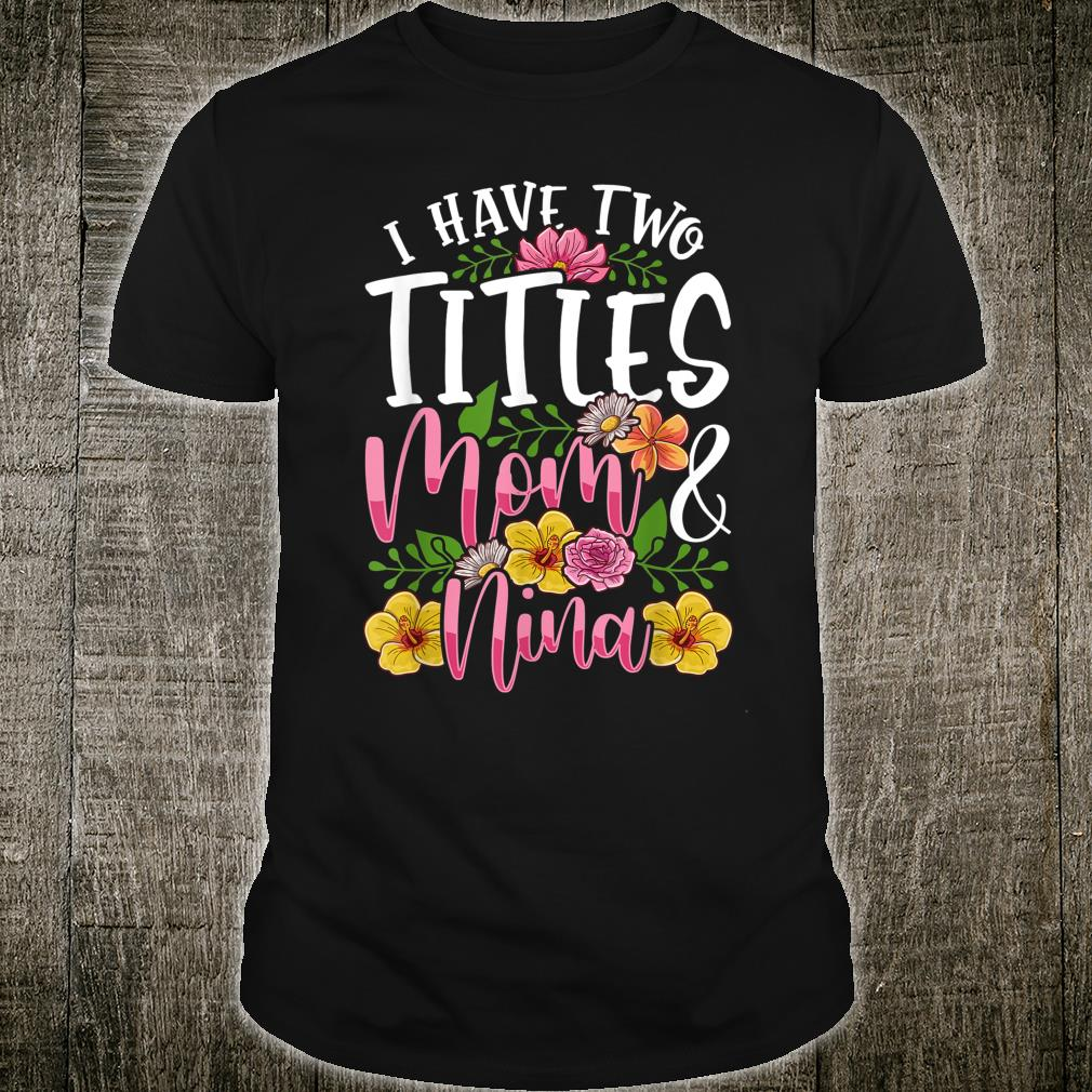 I Have Two Titles Mom And Nina Cute Mothers Day Shirt