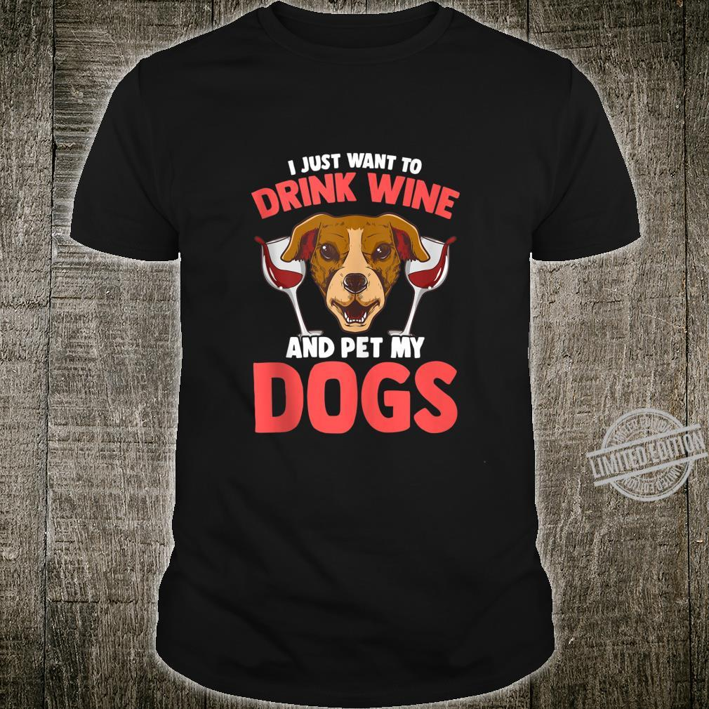 I Just Want To Drink Wine and Pet My Dogs Wino Shirt