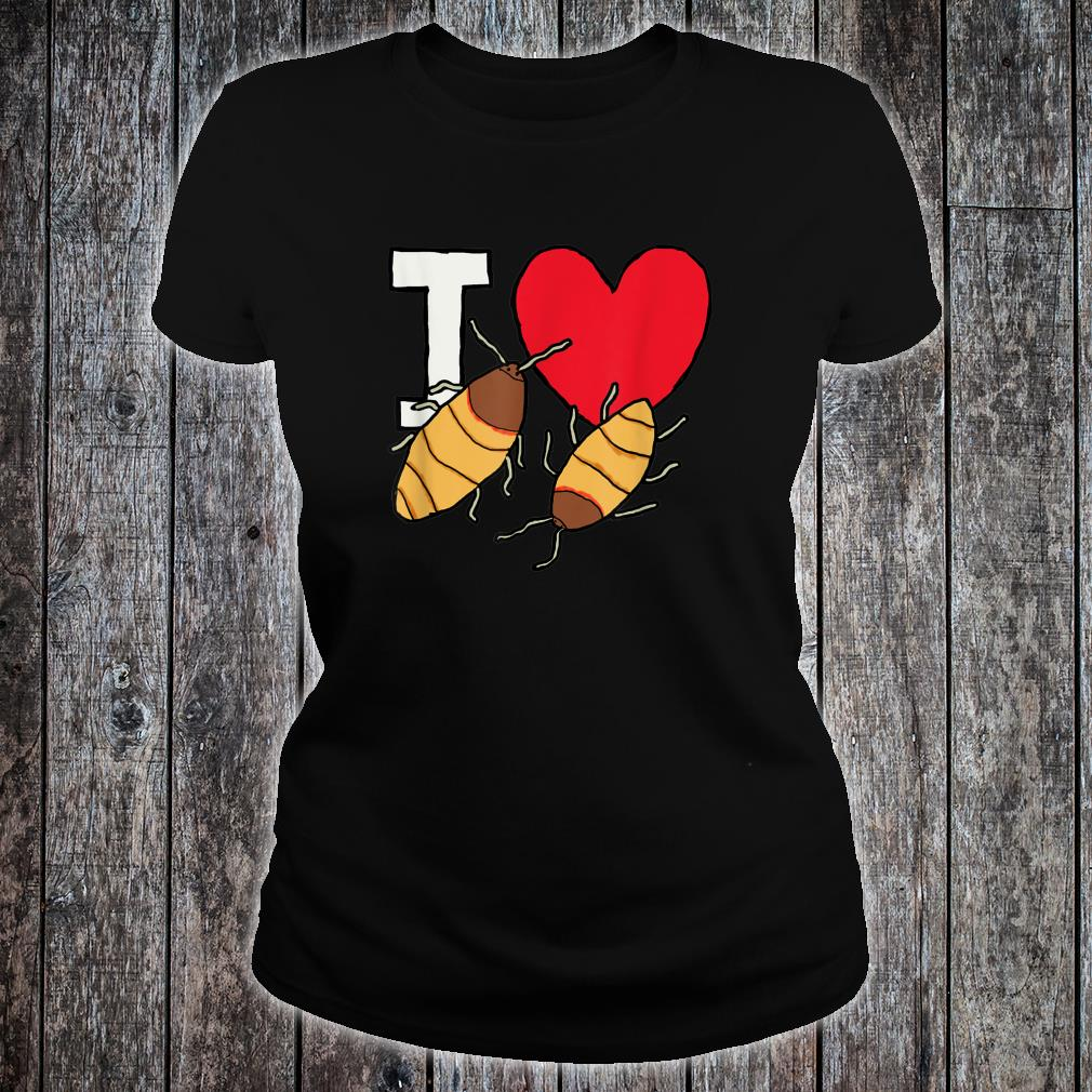 I Love Hissing Cockroaches Shirt ladies tee