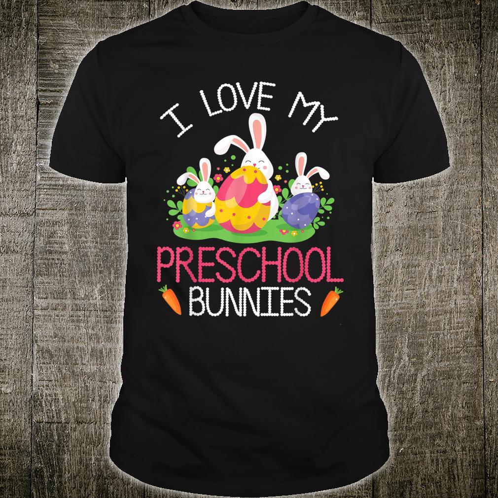 I Love My Preschool Bunnies Students Happy Easter Teachers Shirt