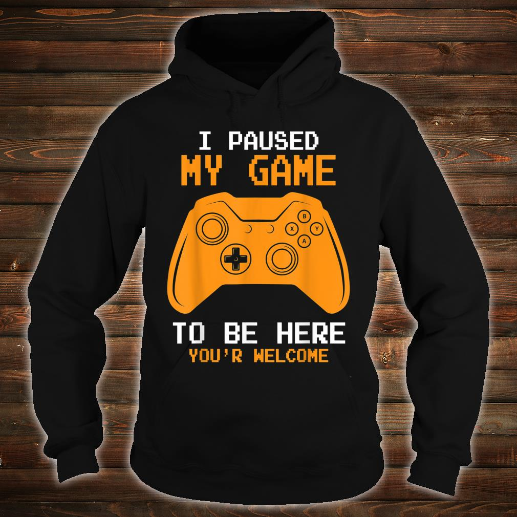 I Paused My Game To Be Here Gamer Gaming Shirt hoodie