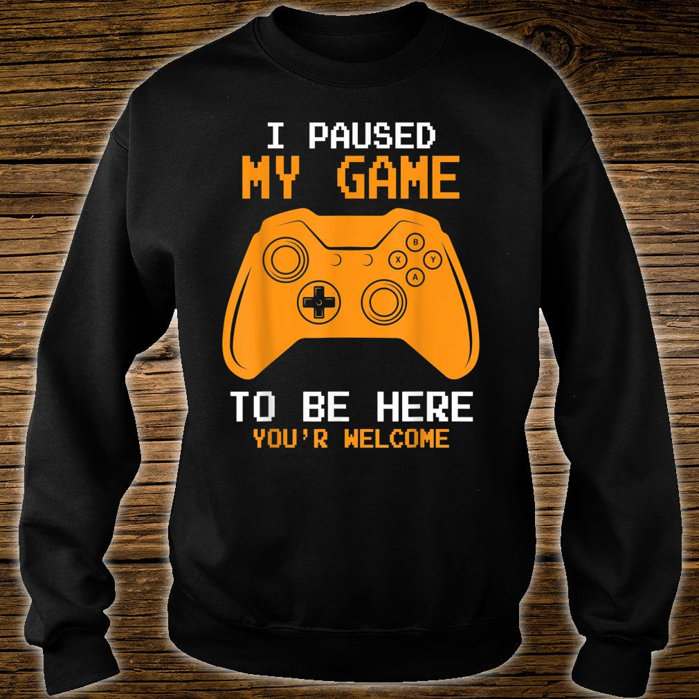 I Paused My Game To Be Here Gamer Gaming Shirt sweater