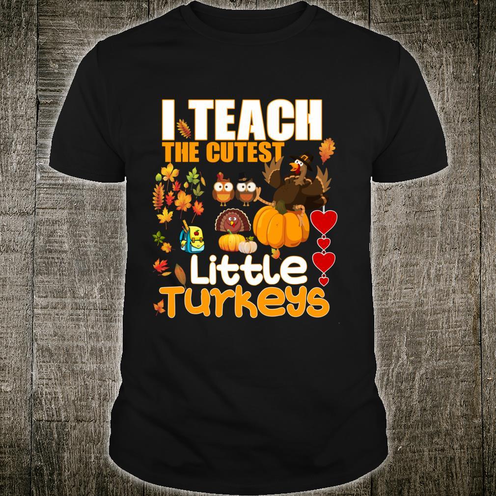 I Teach Cutest Little Turkeys Teacher Thanksgiving School Shirt