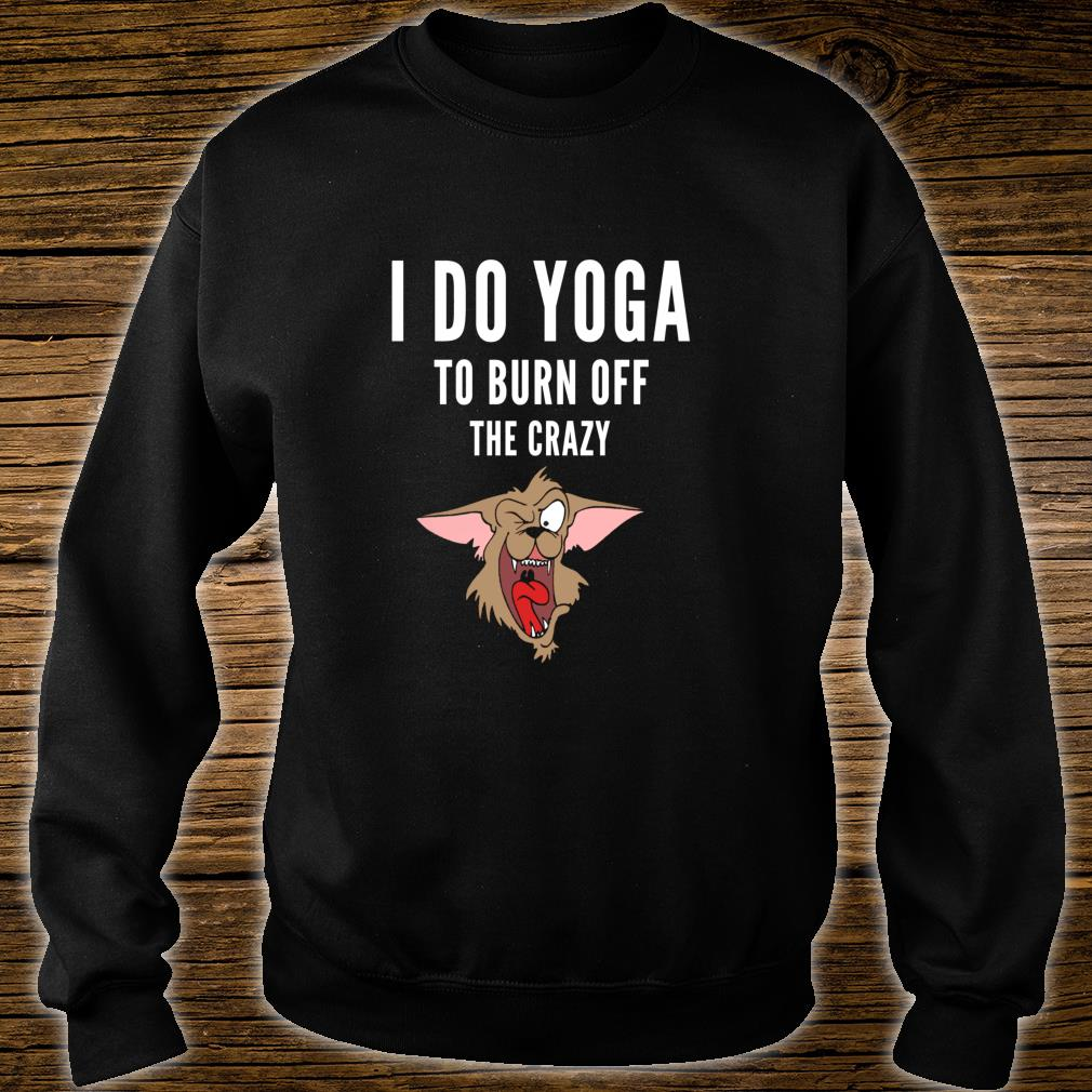 I do yoga to burn off the crazy Shirt sweater