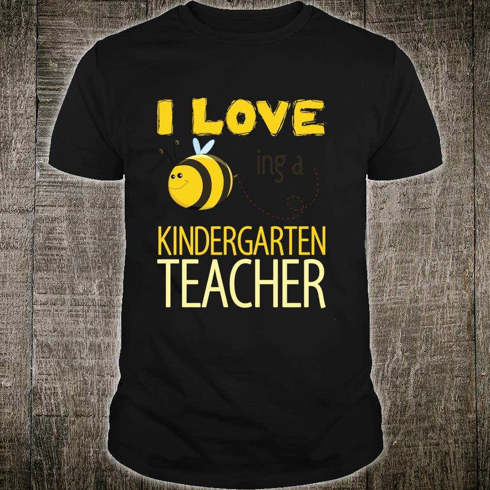 I love being a kindergarten teacher cutes. Shirt