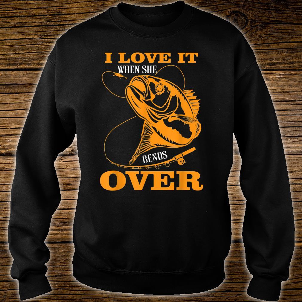 I love it when She Bends Over Fishing Rod Fisherman Shirt sweater