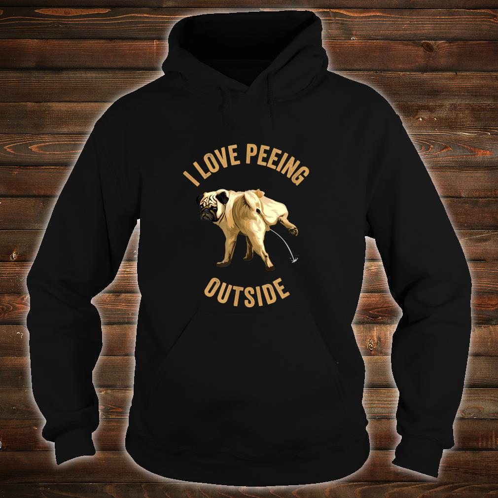 I love peeing outside Shirt hoodie