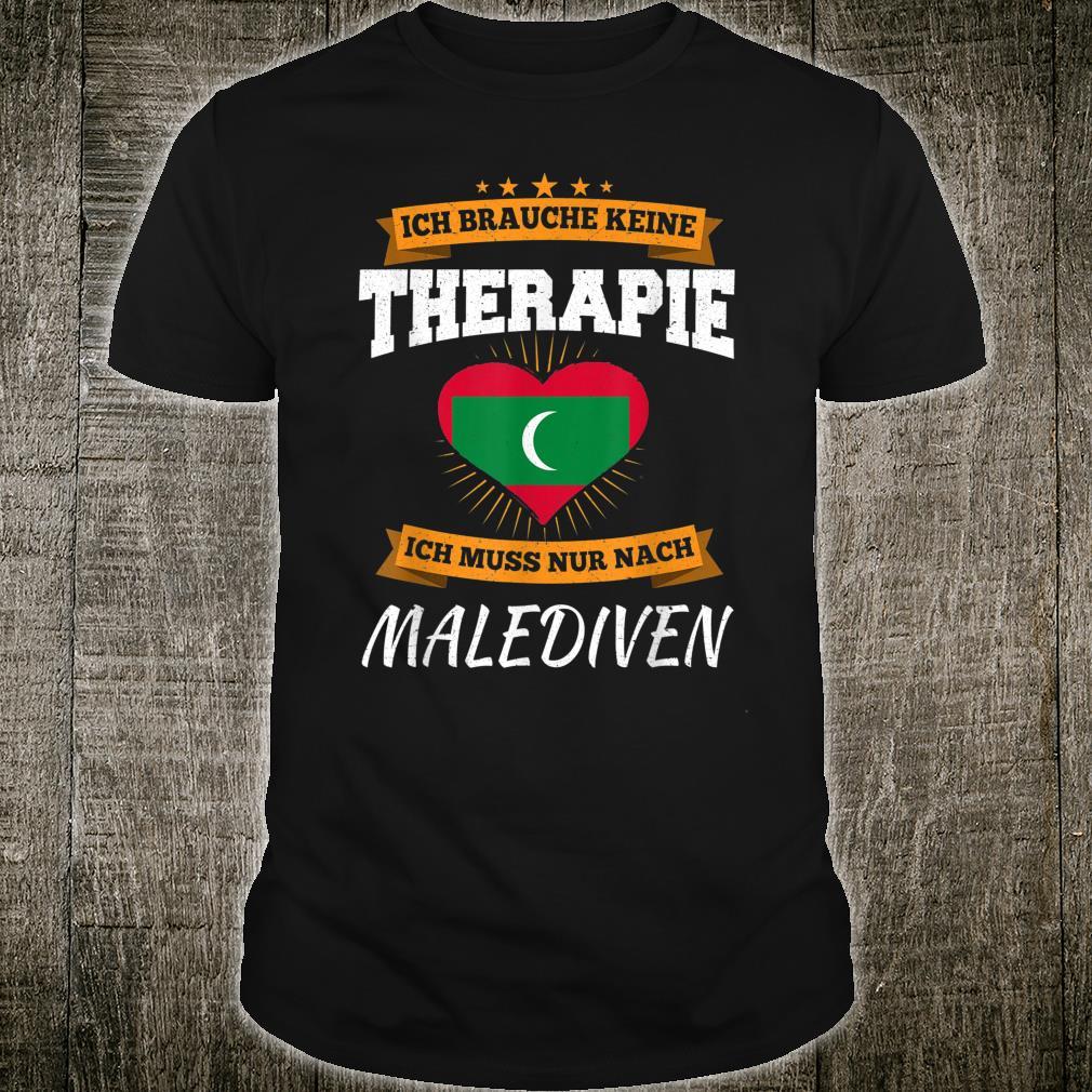 Ich Brauche Keine Therapie Ich Muss Nur Nach Malediven Shirt