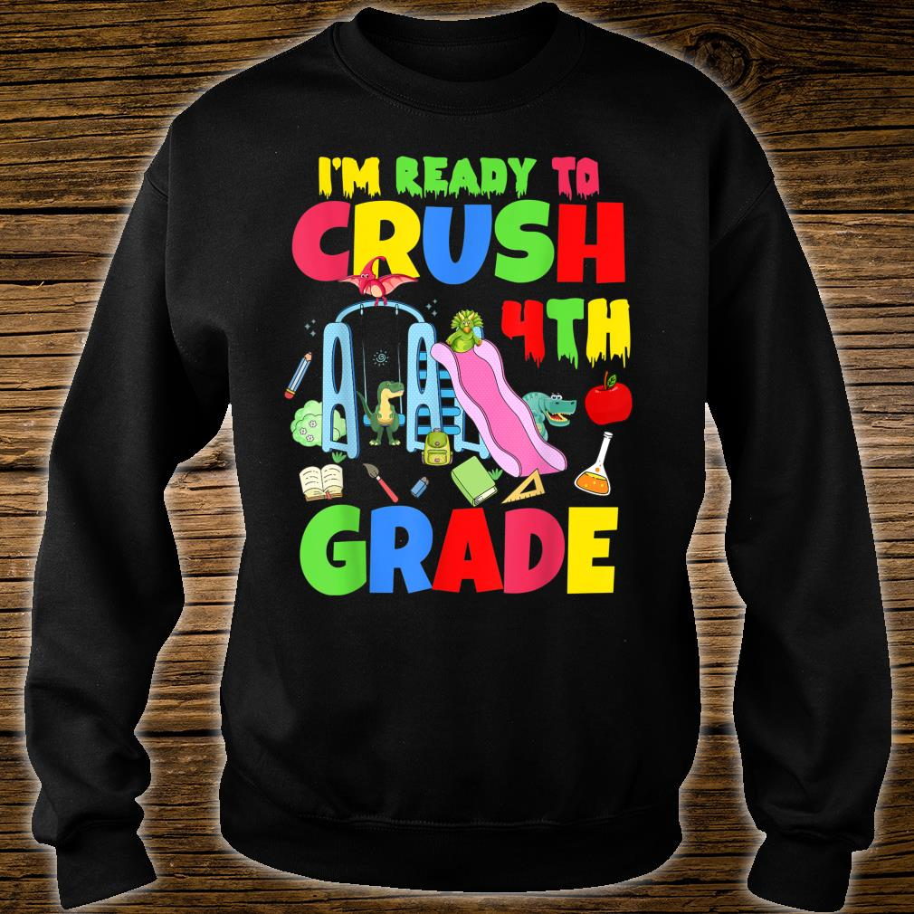 I'm Ready to Crush 4th Grade Dinosaur Back to School Shirt sweater