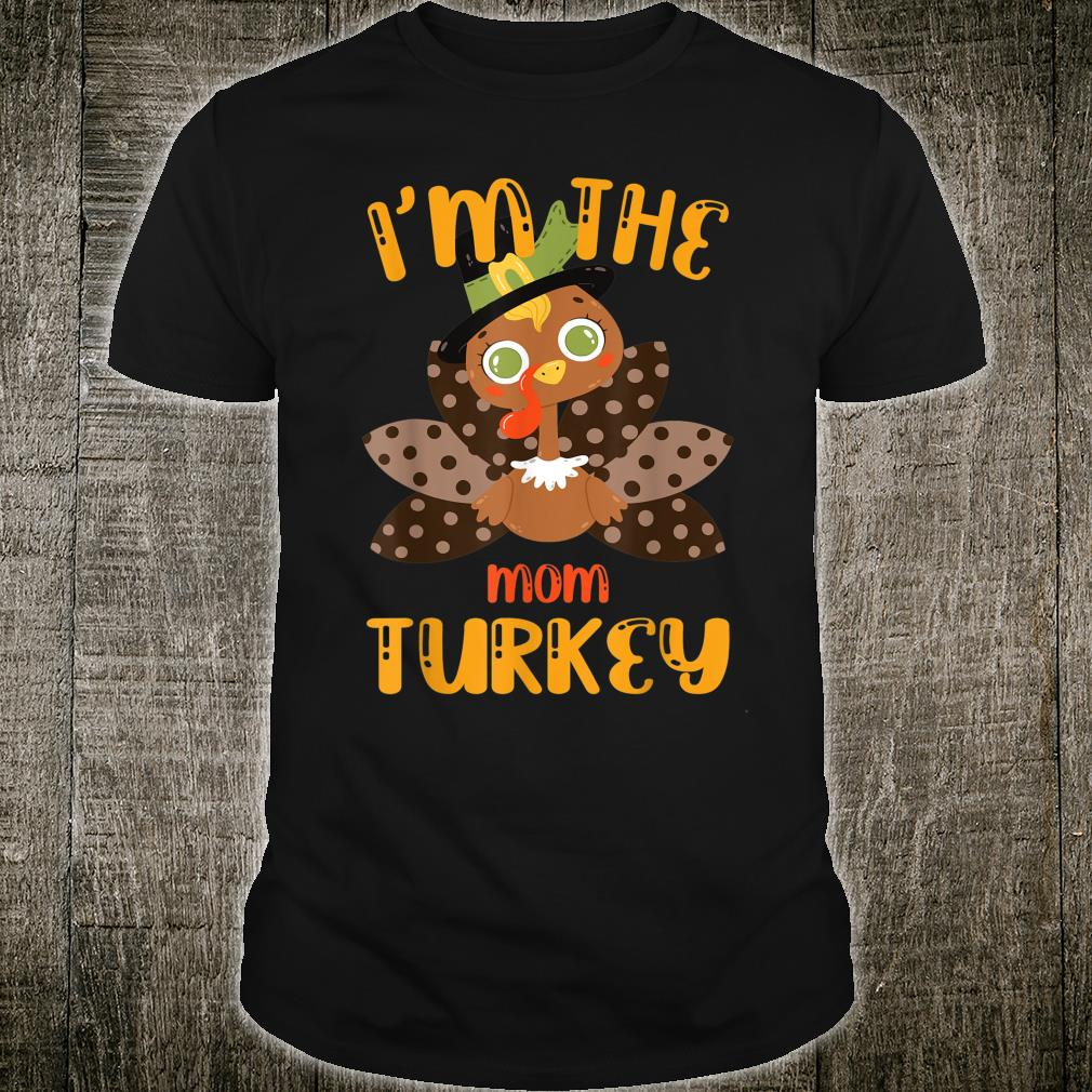 I'm The Mom Turkey Thanksgiving Matching Family Shirt