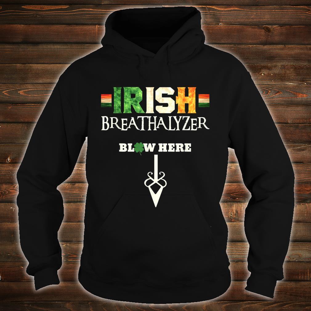 Irish Breathalyzer Blow Here St Patricks Day Drinker Shirt hoodie