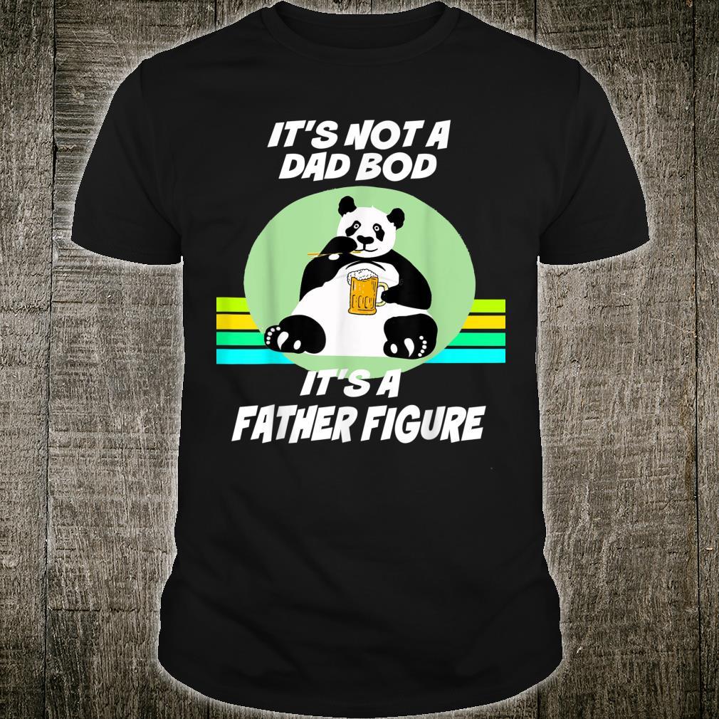 It's Not A Dad Bod It's A Father Figure Panda Shirt