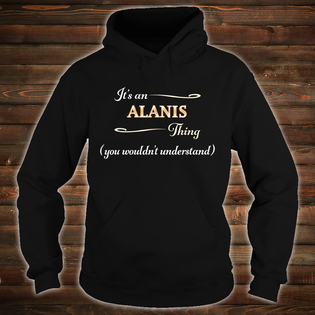 It's an ALANIS Thing You Wouldn't Understand Name Shirt hoodie