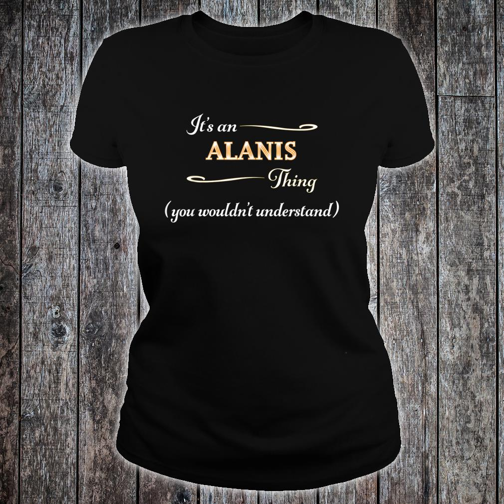 It's an ALANIS Thing You Wouldn't Understand Name Shirt ladies tee