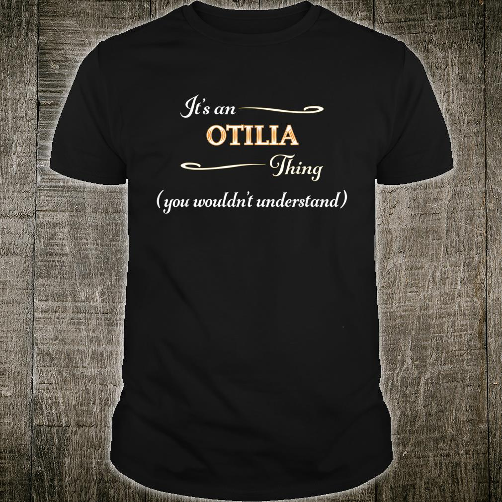 It's an OTILIA Thing You Wouldn't Understand Name Shirt