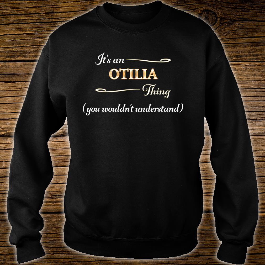 It's an OTILIA Thing You Wouldn't Understand Name Shirt sweater