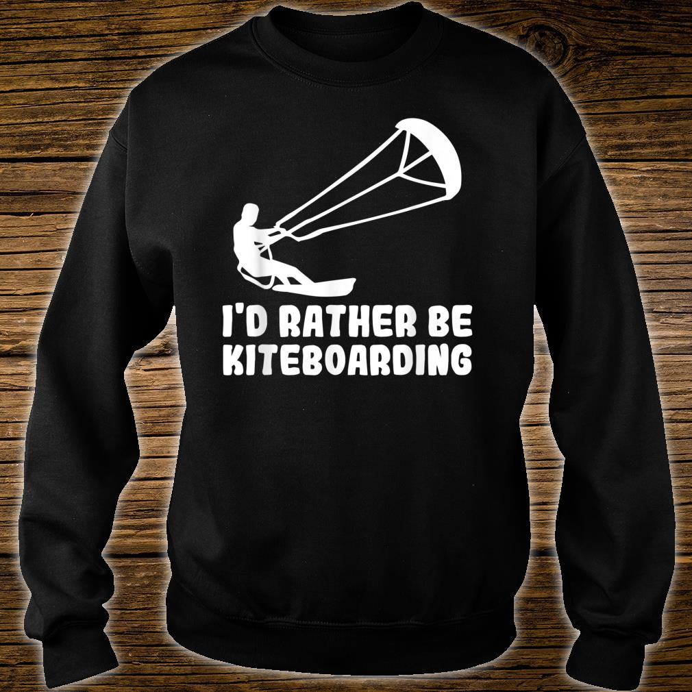 Kiteboard Ich würde lieber Kiteboard fahren Shirt sweater
