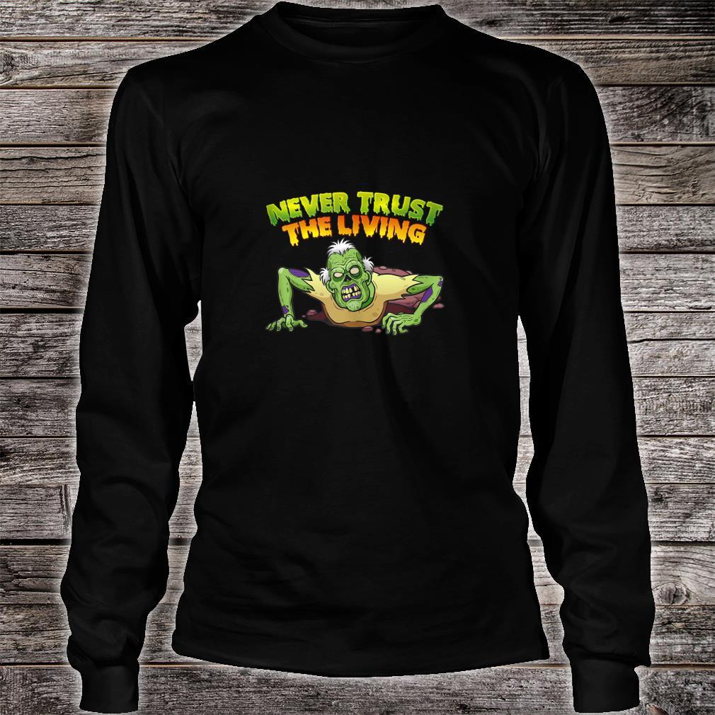 Never Trust The Living Halloween Shirt long sleeved