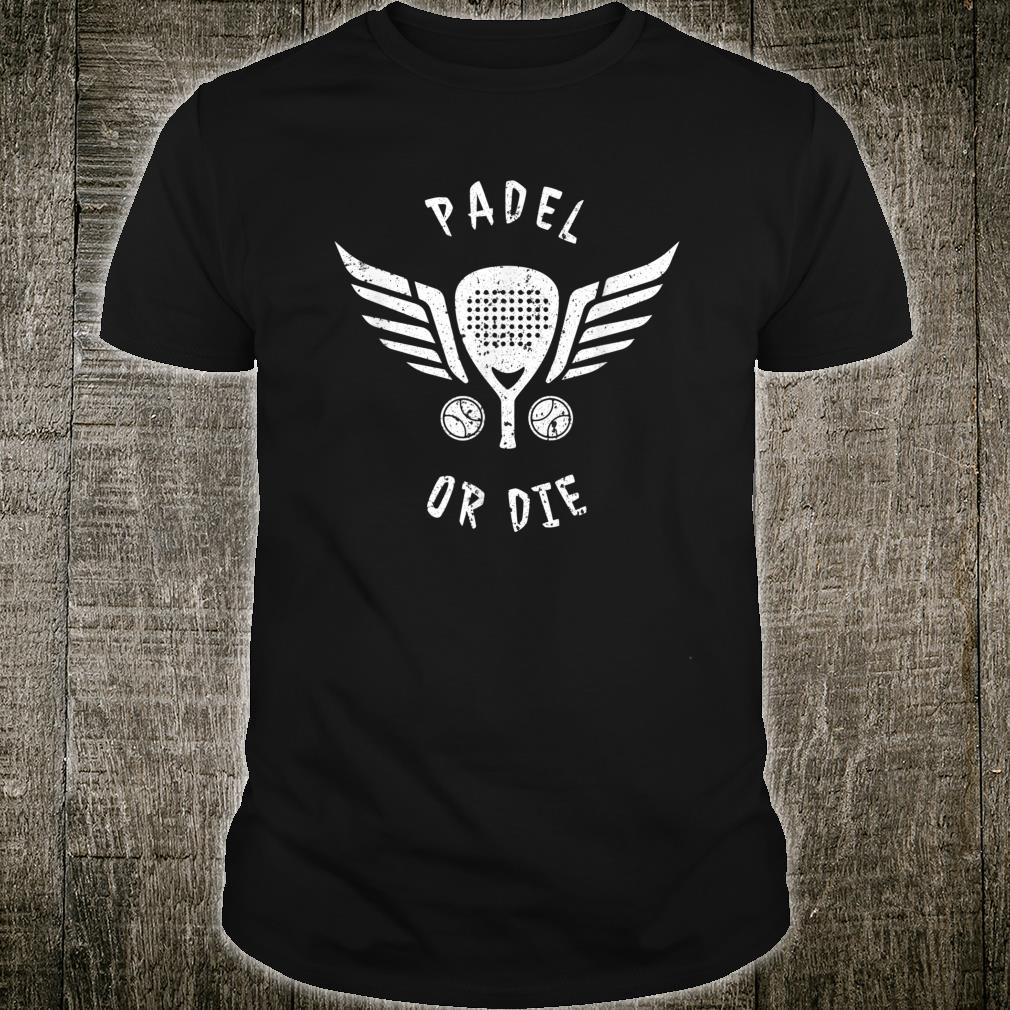 Padel Or Die Shirt
