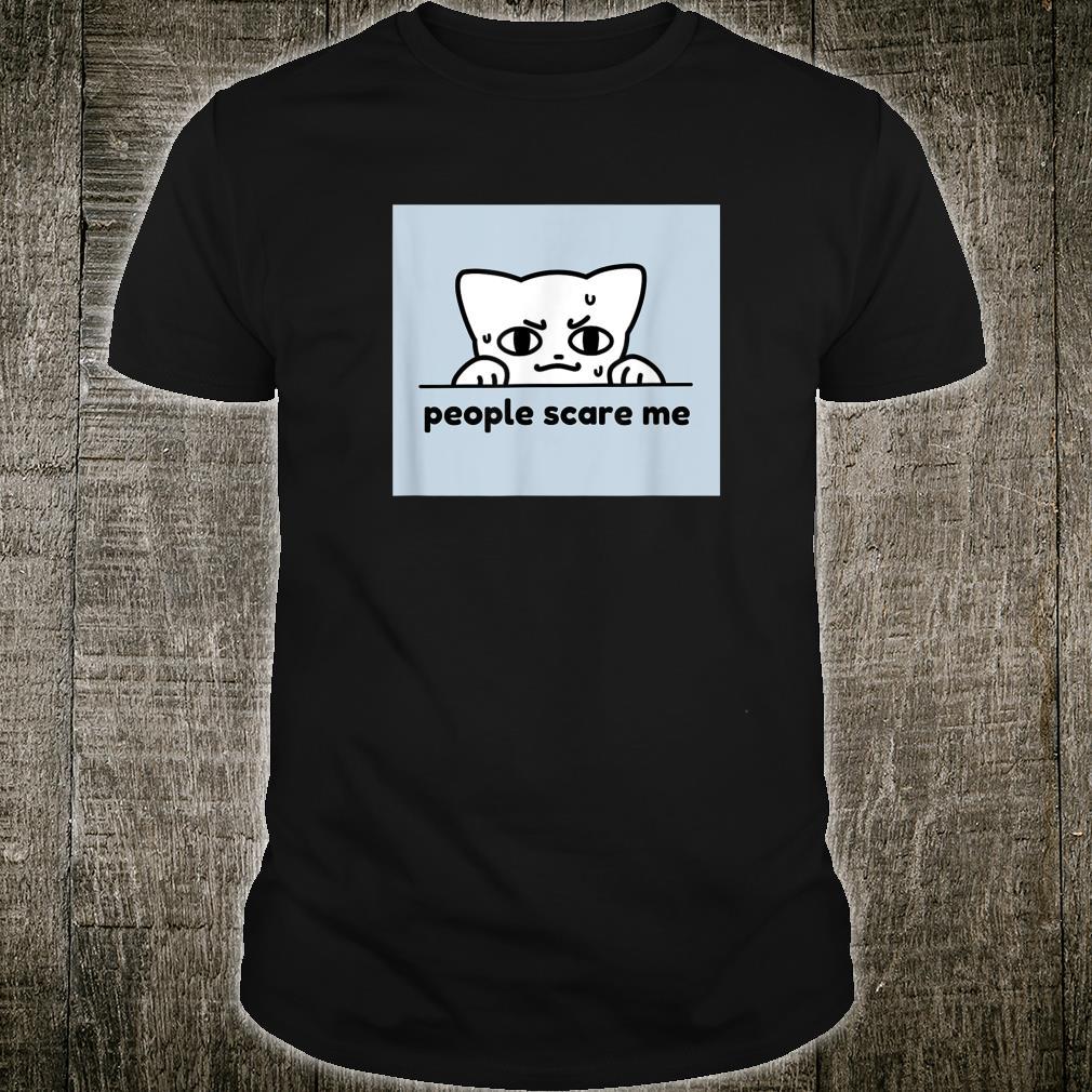 People Scare Me Cute Cat Shirt