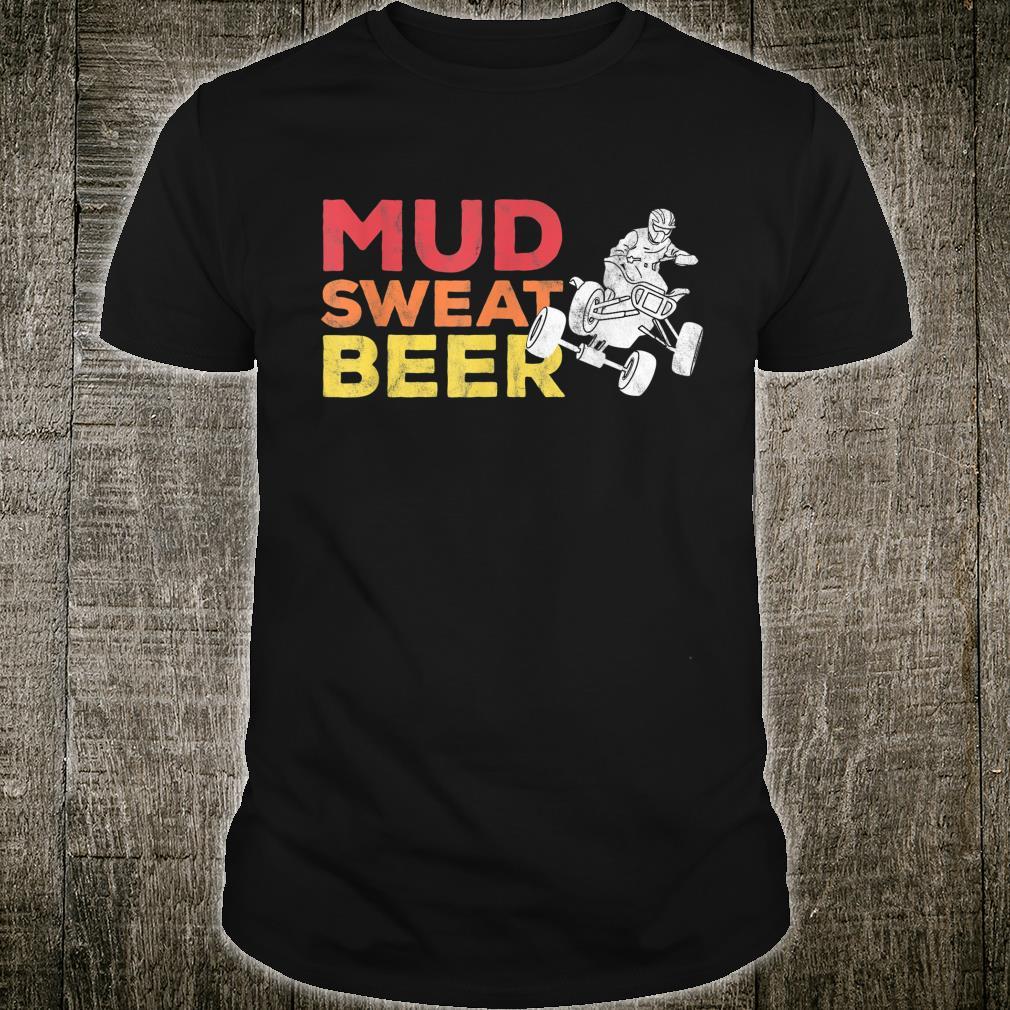 Quad Bike Mudding Sweat and Beers ATV Shirt