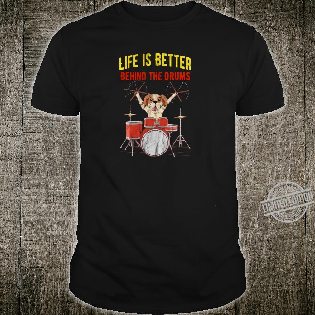 Schlagzeuger Life is better behind the Drums mit Hund Shirt
