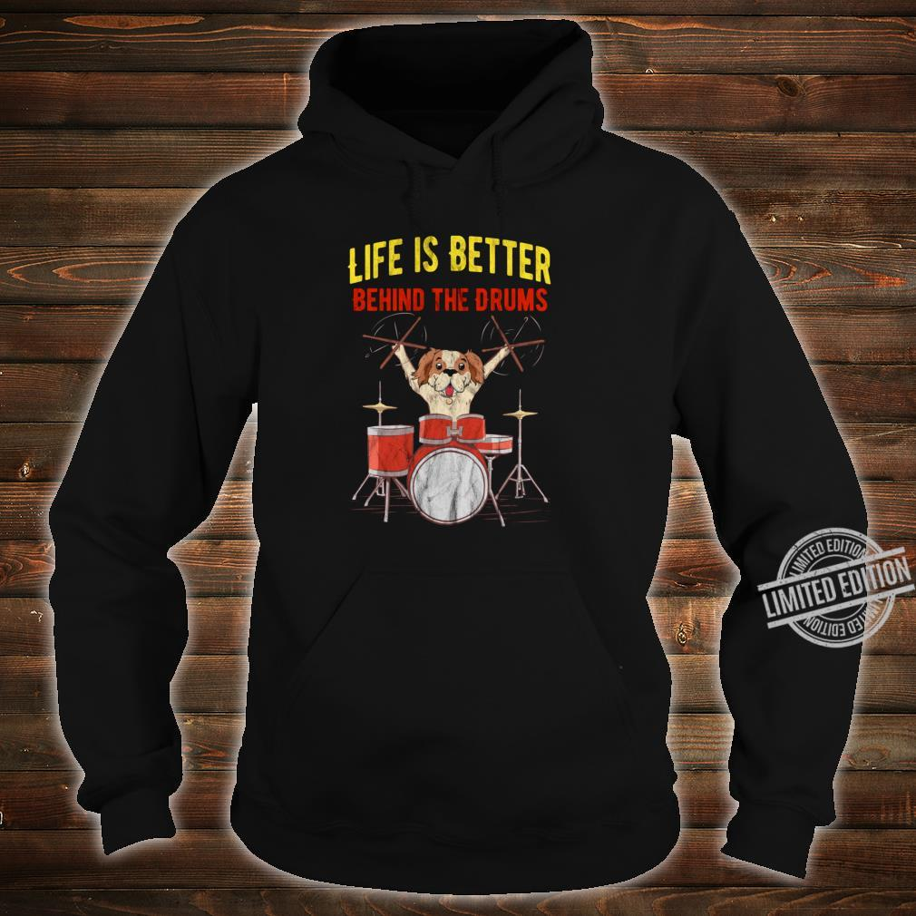 Schlagzeuger Life is better behind the Drums mit Hund Shirt hoodie